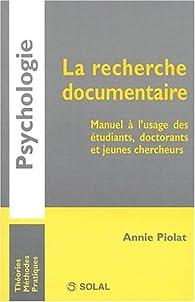 La recherche documentaire : Manuelà l'usage des étudiants, doctorants et jeunes chercheurs par Annie Piolat