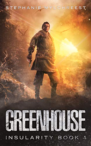 Greenhouse: A Post-Apocalyptic Adventure (Insularity Book 1) by [Mylchreest, Stephanie]