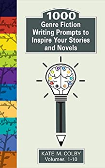 1,000 Genre Fiction Writing Prompts to Inspire Your Stories and Novels (Fiction Ideas Vol. 1-10) by [Colby, Kate M.]