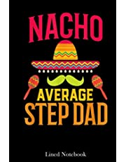 Step Dad Fathers Day Gift: Nacho Average Step Dad Matching Family Cinco De Mayo Lined Notebook