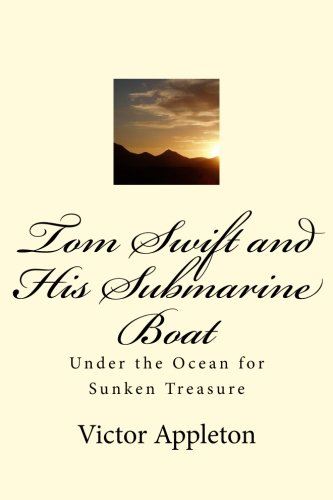 Tom Swift and His Submarine Boat: Under the Ocean for Sunken Treasure (Volume 4) (Swift Boat Tom And Submarine His)