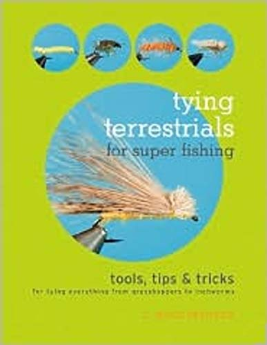 Tying Terrestrials for Super Fishing: Tools, Tricks & Tips for Tying Everything from Grasshoppers to Inchworms (R C Grasshopper)