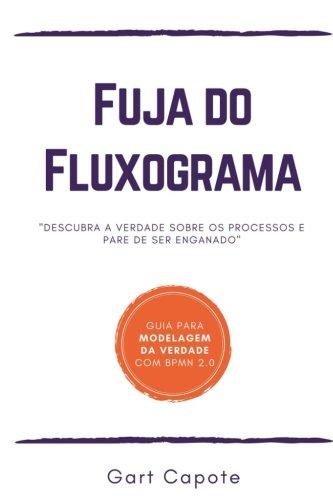 Fuja do Fluxograma: Guia para modelagem da verdade com BPMN (Portuguese Edition) pdf