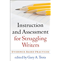 Instruction and Assessment for Struggling Writers: Evidence-Based Practices (Challenges in Language and Literacy)