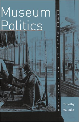 Museum Politics: Power Plays At The Exhibition