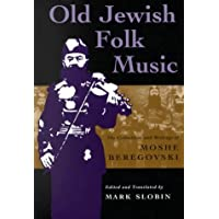 Old Jewish Folk Music: The Collections and Writings of Moshe Beregovski (Judaic Traditions in Literature, Music & Art): The Collections and Writings of ... Traditions in Literature, Music and Art)