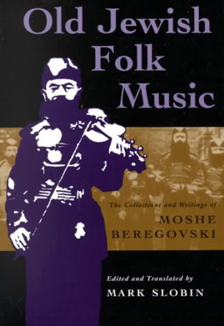 Old Jewish Folk Music: The Collections and Writings of Moshe Beregovski (Judaic Traditions in Literature, Music, and Art) (Collection Judaic)