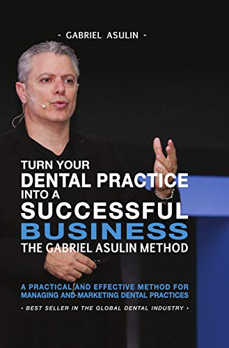 Turn Your Dental Practice Into A Successful Business by Gabriel Asulin ebook deal