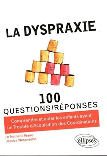 La Dyspraxie En 100 Questions/Réponses (French Edition): Nathalie