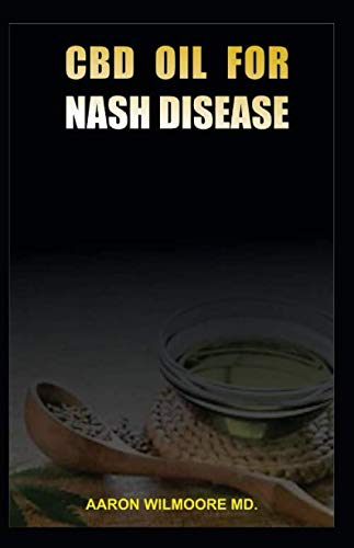 CBD OIL FOR NASH DISEASES: All You Need To Know About Using CBD OIL for Treating  NASH DISEASES