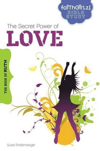 The Secret Power of Love: The Book of Ruth (Faithgirlz Bible Study)