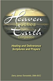 Heaven Touches Earth: Healing Scriptures and Prayers