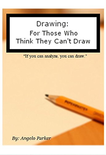 Drawing: For Those Who Think They Can't Draw por Angelo Parker
