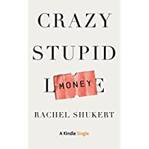 Crazy Stupid Money (Kindle Single)
