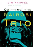 Quitting the Nairobi Trio, Jim Knipfel, 1585420271