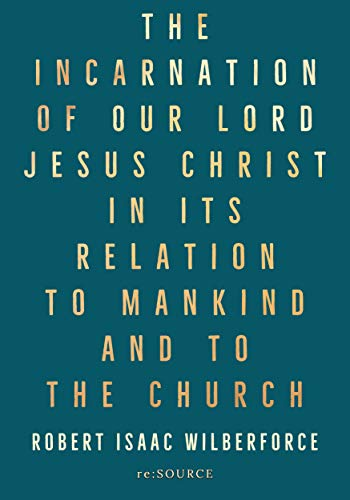 The Doctrine of the Incarnation of our Lord Jesus Christ In its Relation To Mankind and To the Church (Church Of Our Lord Jesus Christ Doctrine)