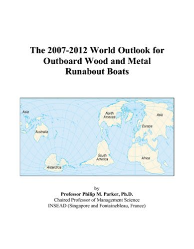 (The 2007-2012 World Outlook for Outboard Wood and Metal Runabout Boats)