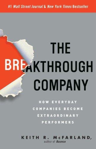 The Breakthrough Company: How Everyday Companies Become Extraordinary Performers by Keith R. McFarland (2009-09-01)