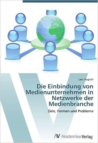 Book Die Einbindung von Medienunternehmen in Netzwerke der Medienbranche: Ziele, Formen und Probleme (German Edition)