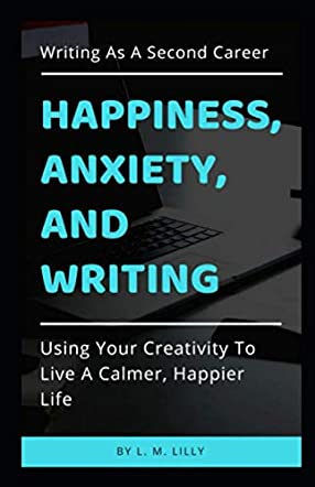 Happiness, Anxiety, and Writing