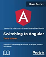 Switching to Angular – 3rd Edition: Align with Angular version 5 and Google's long-term vision for Angular Front Cover