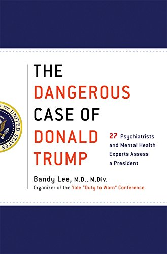 Book cover from The Dangerous Case of Donald Trump: 27 Psychiatrists and Mental Health Experts Assess a President by Bandy X. Lee