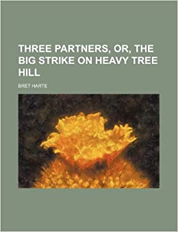 Three Partners, Or, the Big Strike on Heavy Tree Hill