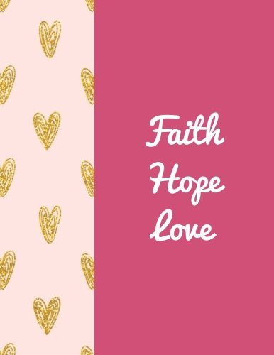 """Faith Hope Love: Quote journal Notebook Composition Book Inspirational Quotes Lined Notebook (8.5""""x11"""") Large (Faith Hope Love Journal) (Volume 12) pdf epub"""