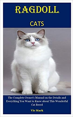 Buy Ragdoll Cats The Complete Owner S Manual On The Details And Everything You Want To Know About This Wonderful Cat Breed Book Online At Low Prices In India Ragdoll Cats The