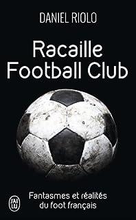 Racaille football club : fantasmes et réalités du foot français
