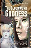The Clockwork Goddess: The God Who Lived, Volume 2 (The Ahmbren Chronicles)
