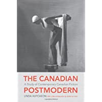 The Canadian Postmodern: A Study of Contemporary Canadian Fiction, Reissue