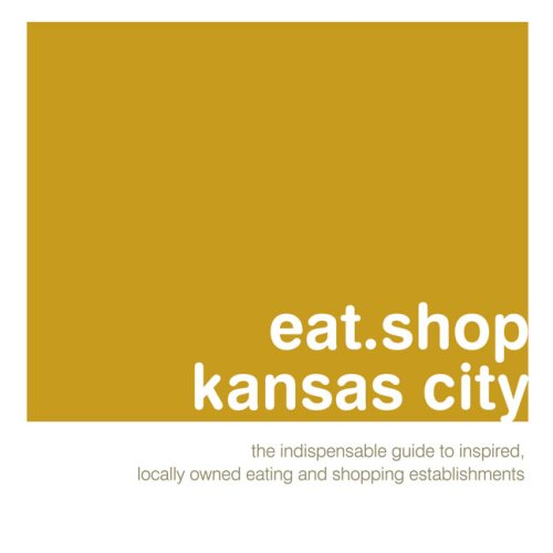 eat.shop kansas city: The Indispensable Guide to Inspired, Locally Owned Eating and Shopping Establishments (eat.shop - Shopping Cabazon
