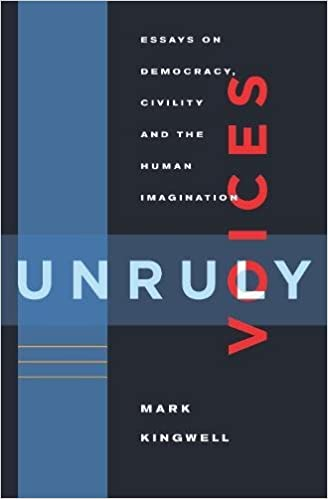 unruly voices essays on democracy civility and the human  unruly voices essays on democracy civility and the human imagination mark kingwell 9781926845845 books ca