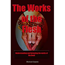 The Works of the Flesh: Understanding and Defeating the Works of the Devil