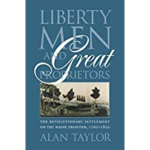 Liberty Men and Great Proprietors: The Revolutionary Settlement on the Maine Frontier, 1760-1820 (Omohundro Institute of Early American History and Culture)