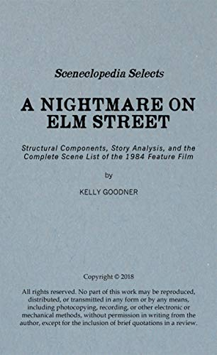 Sceneclopedia Selects: A Nightmare on Elm Street: Structural Components, Story Analysis, and the Complete Scene List of the 1984 Feature Film