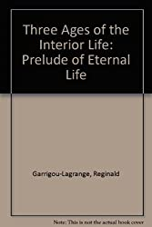 Three Ages of the Interior Life: Prelude of Eternal Life