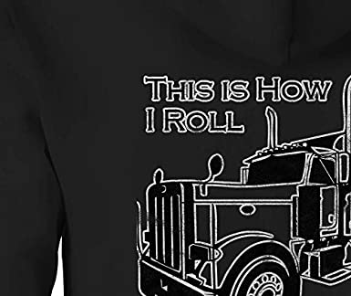Zip Up Hoodie This is How I Roll Semi Trucker Truck Trucking Driver