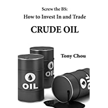 Screw the BS: How to Invest In and Trade Crude Oil