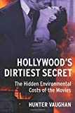 "Hunter Vaughan, ""Hollywood's Dirtiest Secret: The Hidden Environmental Costs of the Movies"" (Columbia UP, 2019)"