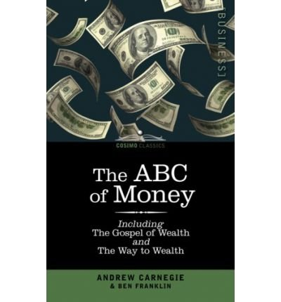 Download The ABC of Money: Including, The Gospel of Wealth and The Way to Wealth (Paperback) - Common pdf