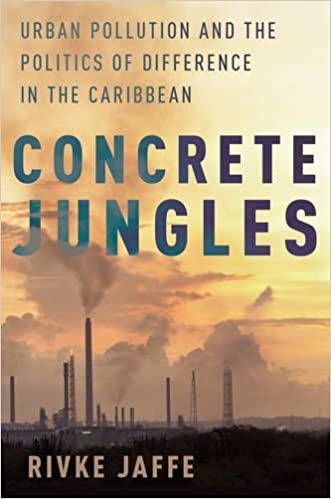 Book Concrete Jungles: Urban Pollution and the Politics of Difference in the Caribbean (Global and Comparative Ethnography)