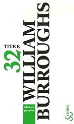 Ultimes paroles : Les derniers journaux de William Burroughs