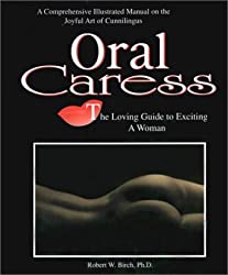 Oral Caress: The Loving Guide to Exciting a Woman: A Comprehensive Illustrated Manual on the Joyful Art of Cunnilingus