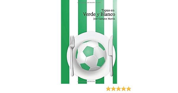 Tapas en Verde Y Blanco: Conoce las 150 Tapas de los mejores Futbolistas del la Historia del Real Betis Balompie 1907-2018: Amazon.es: Campos Martín, José Antonio: Libros