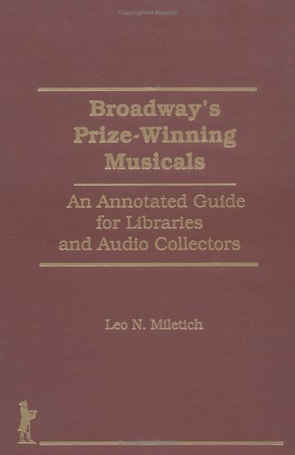 Broadway's Prize-Winning Musicals: An Annotated Guide for Libraries and Audio Collectors (Haworth Library and Information Science)