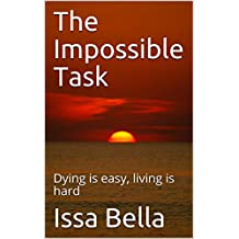 The Impossible Task: Dying is easy, living is hard