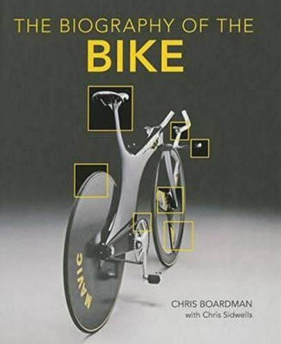 Biography Of The Bike The Ultimate History Of Bike Design Boardman Chris Sidwells Chris Merckx Eddy 9780760349892 Amazon Com Books