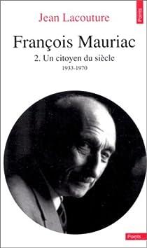 François Mauriac. Tome 2 : Un citoyen du siècle, 1933-1970 par Lacouture